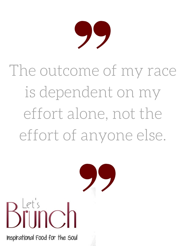 The outcome of my race is dependent on my effort alone, not the effort of others.